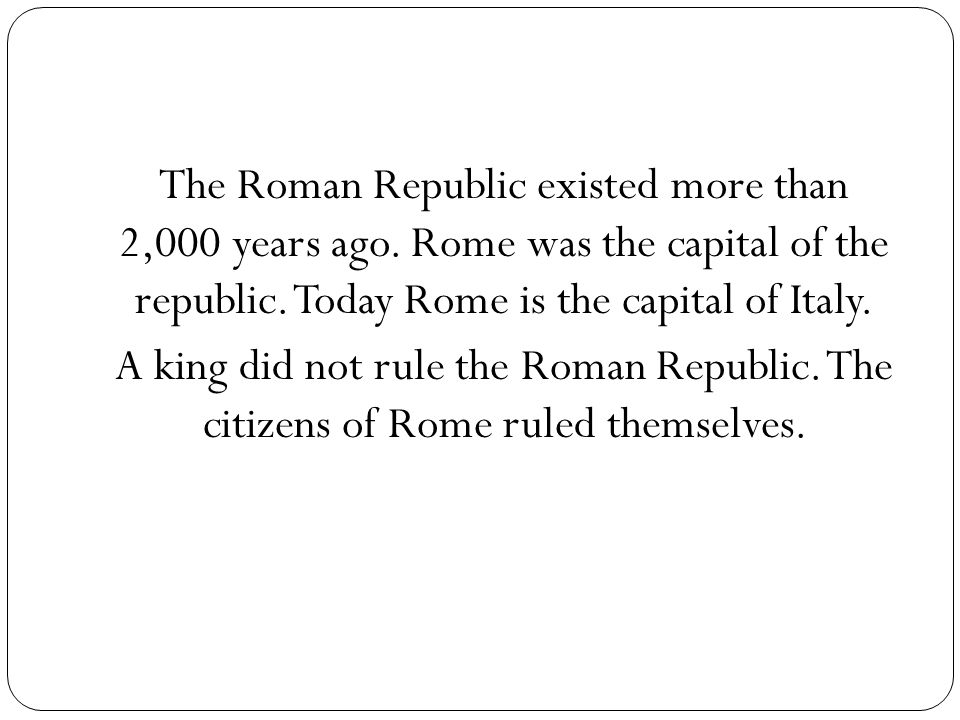 The Roman Republic existed more than 2,000 years ago