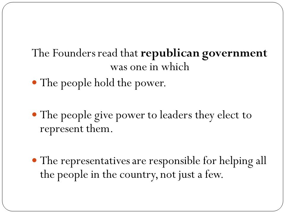 The Founders read that republican government was one in which