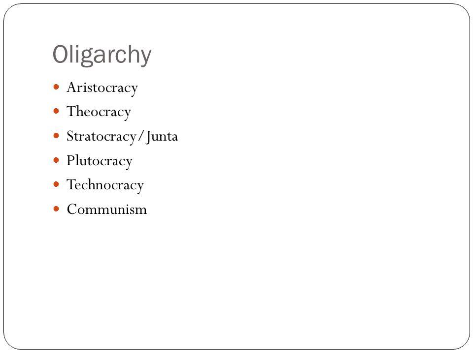 Oligarchy Aristocracy Theocracy Stratocracy/Junta Plutocracy