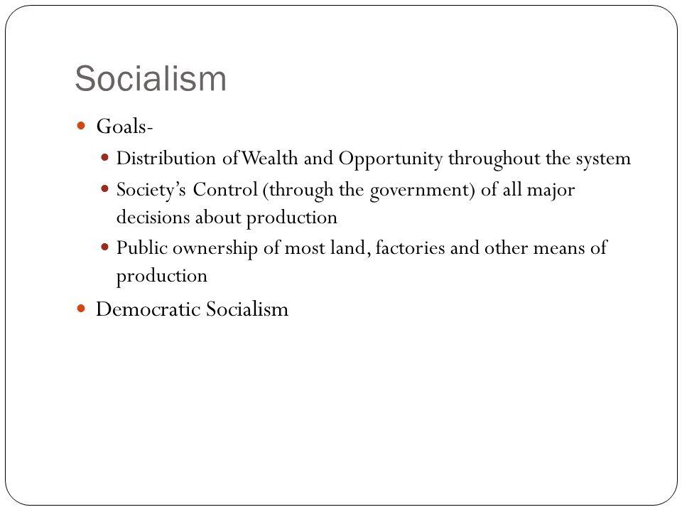 Socialism Goals- Democratic Socialism