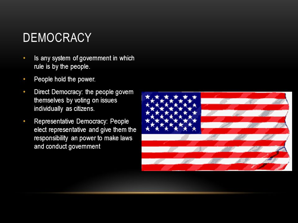 Democracy Is any system of government in which rule is by the people.
