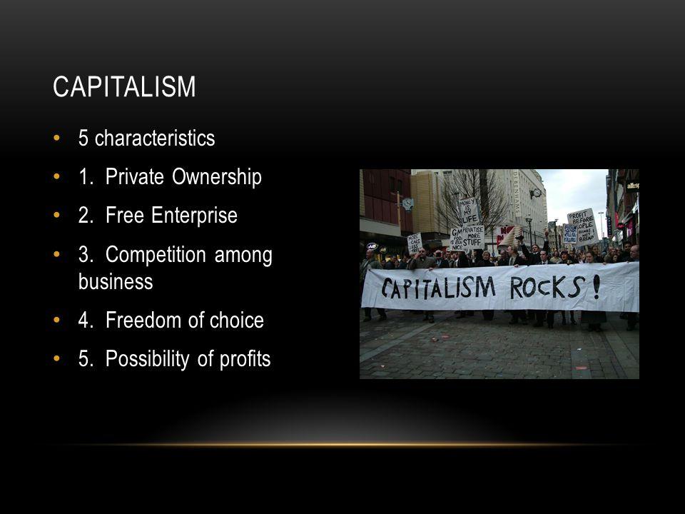 Capitalism 5 characteristics 1. Private Ownership 2. Free Enterprise