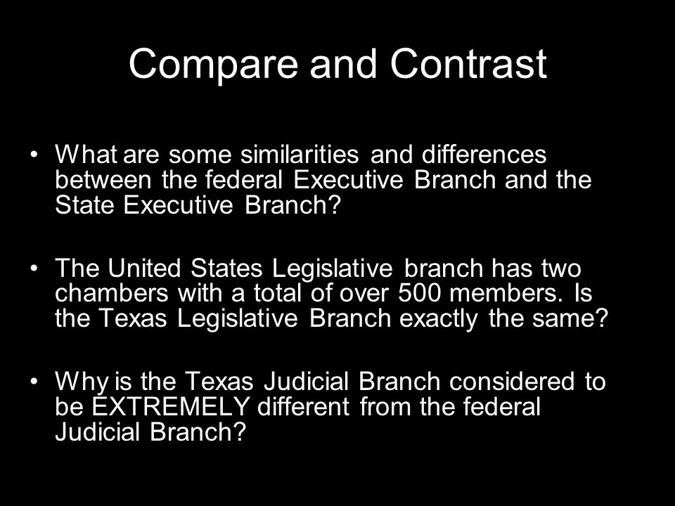 Compare and Contrast What are some similarities and differences between the federal Executive Branch and the State Executive Branch