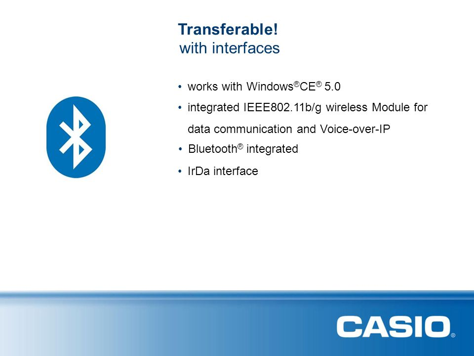Transferable! with interfaces • works with Windows®CE® 5.0