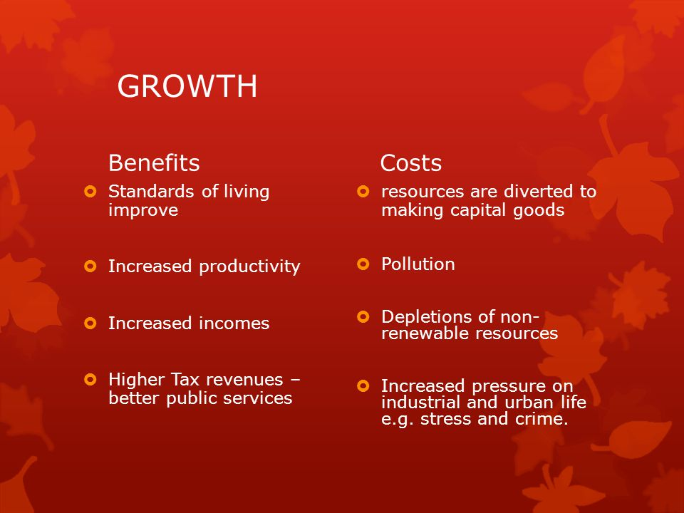 GROWTH Benefits Costs Standards of living improve