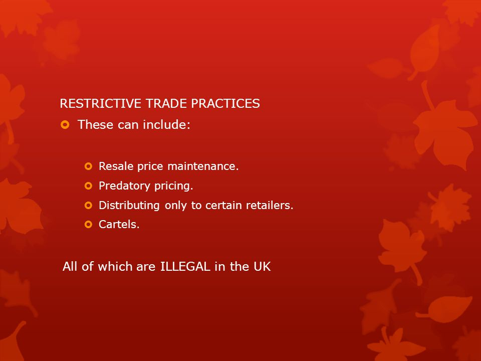 RESTRICTIVE TRADE PRACTICES These can include: