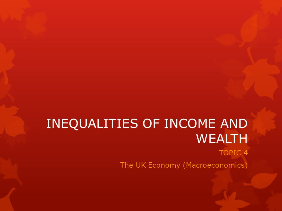 INEQUALITIES OF INCOME AND WEALTH