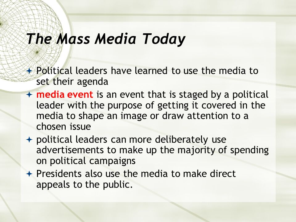 The Mass Media Today Political leaders have learned to use the media to set their agenda.