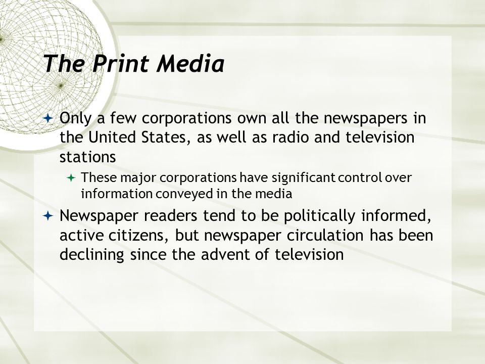 The Print Media Only a few corporations own all the newspapers in the United States, as well as radio and television stations.