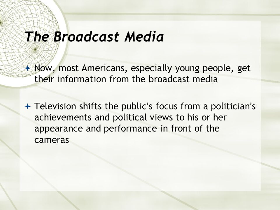 The Broadcast Media Now, most Americans, especially young people, get their information from the broadcast media.