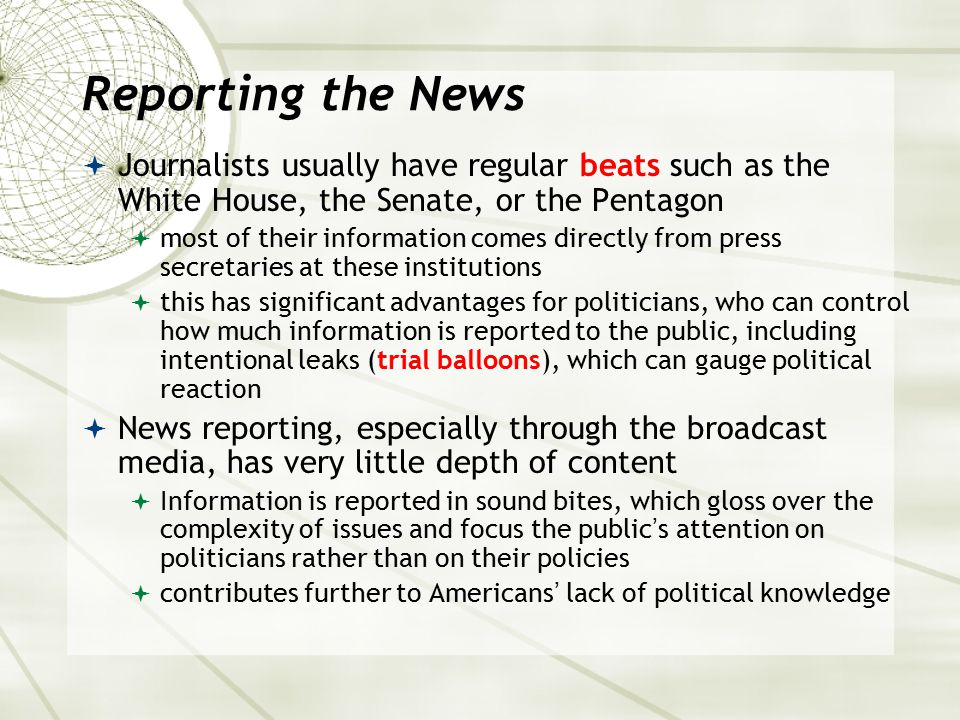 Reporting the News Journalists usually have regular beats such as the White House, the Senate, or the Pentagon.