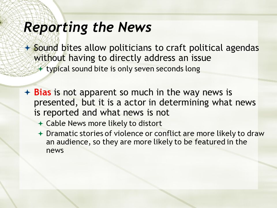 Reporting the News Sound bites allow politicians to craft political agendas without having to directly address an issue.