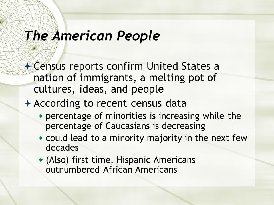 The American People Census reports confirm United States a nation of immigrants, a melting pot of cultures, ideas, and people.