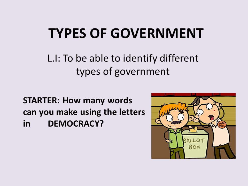 L.I: To be able to identify different types of government