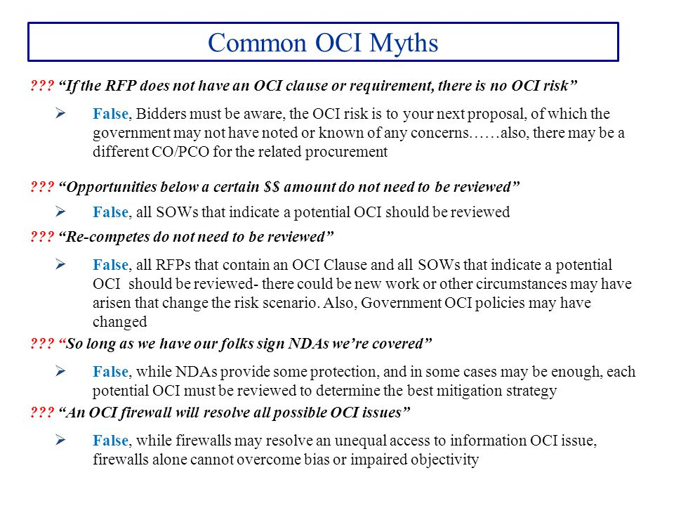 Common OCI Myths If the RFP does not have an OCI clause or requirement, there is no OCI risk