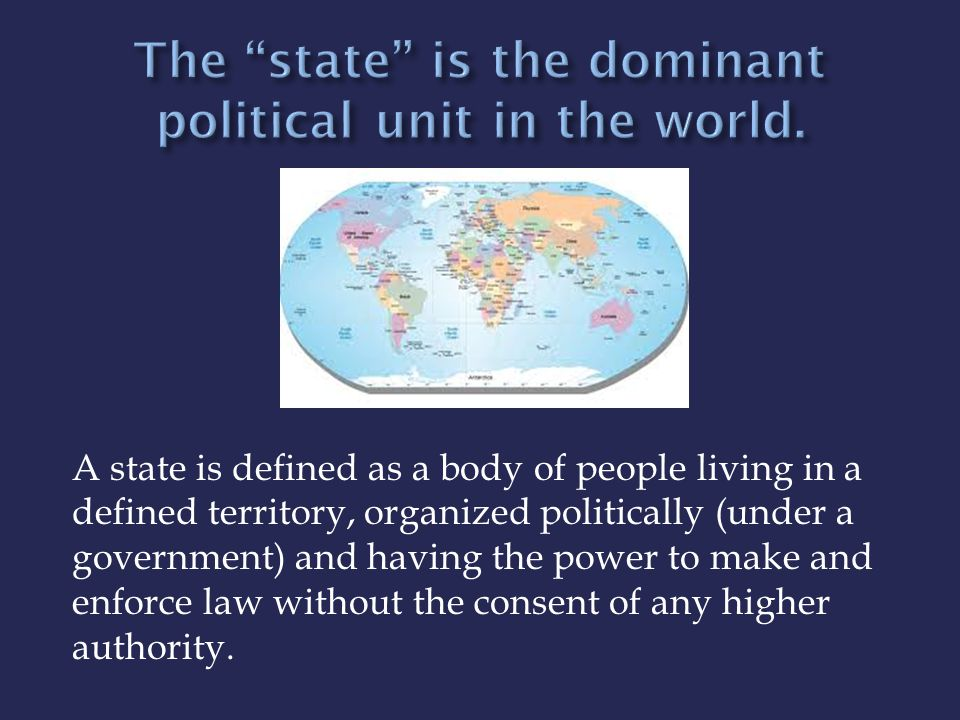 The state is the dominant political unit in the world.