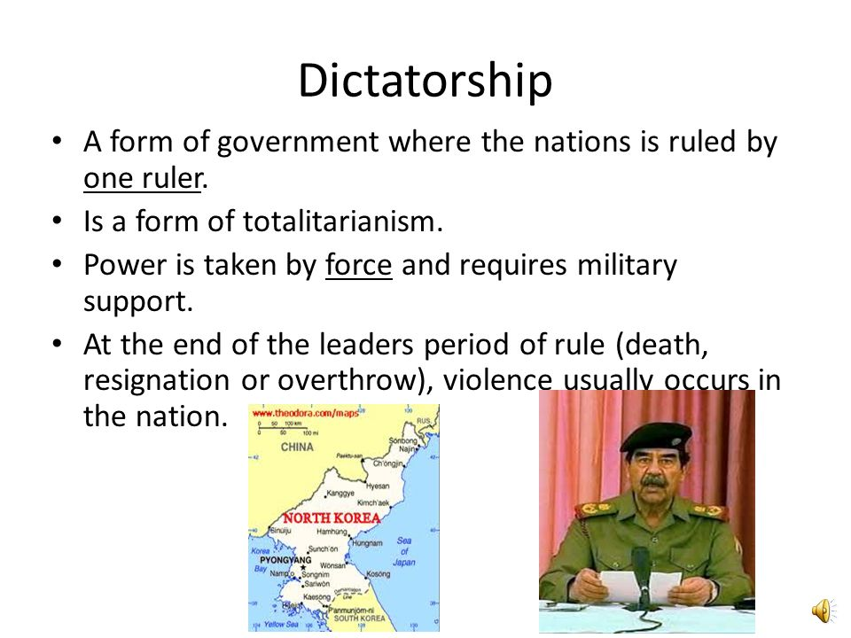 Dictatorship A form of government where the nations is ruled by one ruler. Is a form of totalitarianism.