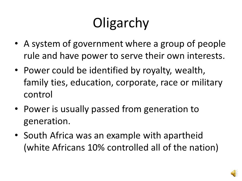 Oligarchy A system of government where a group of people rule and have power to serve their own interests.