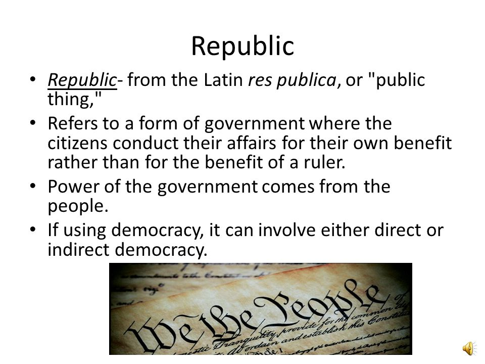 Republic Republic- from the Latin res publica, or public thing,