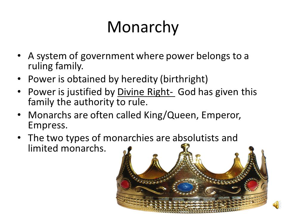 Monarchy A system of government where power belongs to a ruling family. Power is obtained by heredity (birthright)