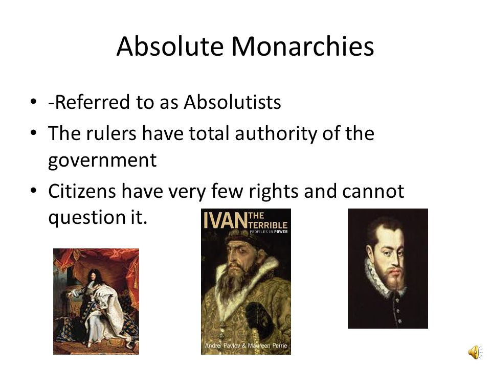 Absolute Monarchies -Referred to as Absolutists