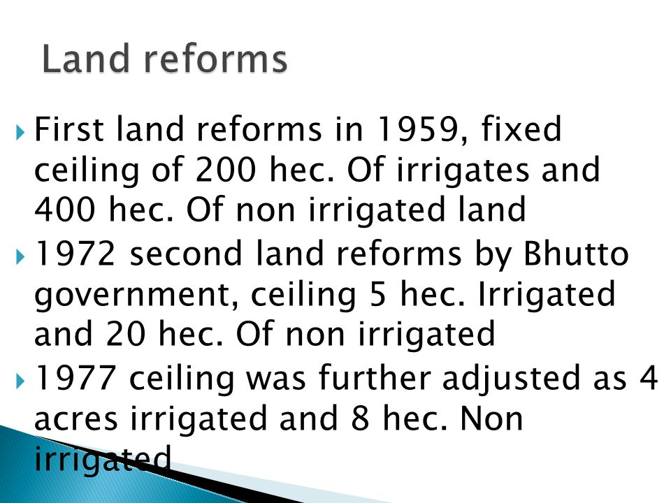 Land reforms First land reforms in 1959, fixed ceiling of 200 hec. Of irrigates and 400 hec. Of non irrigated land.