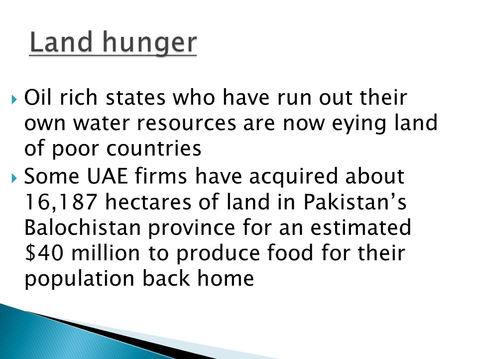 Land hunger Oil rich states who have run out their own water resources are now eying land of poor countries.