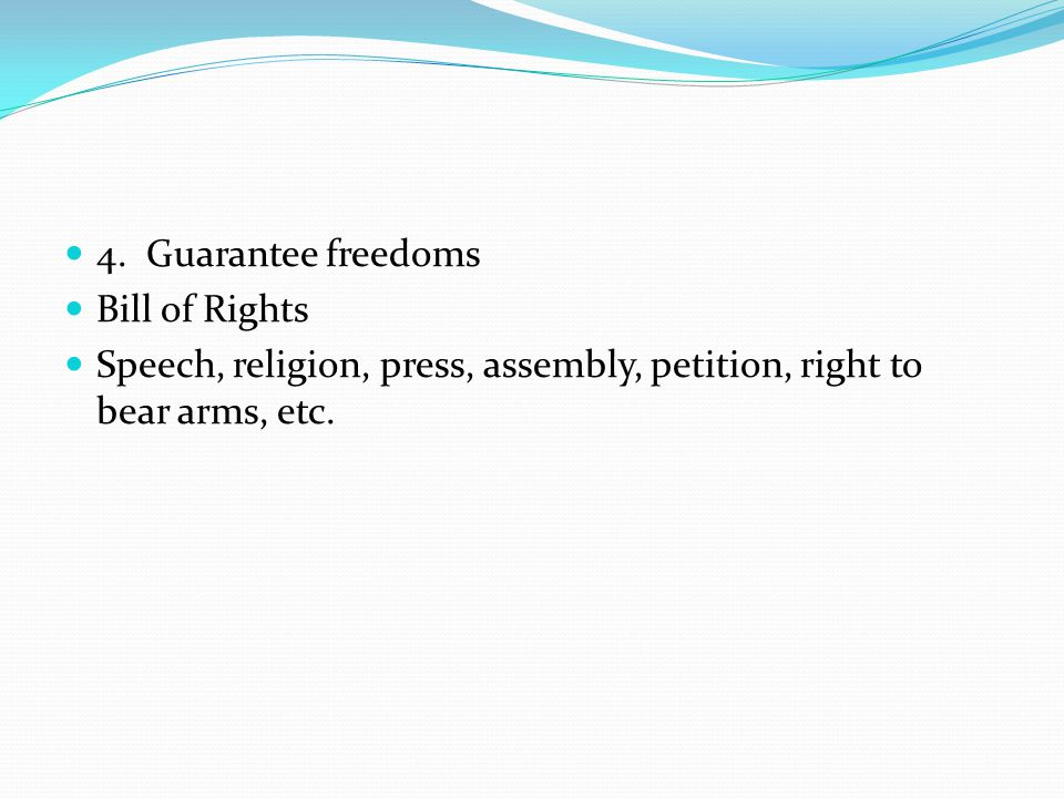 4. Guarantee freedoms Bill of Rights.
