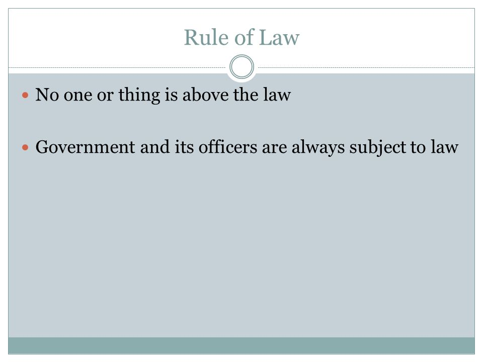 Rule of Law No one or thing is above the law
