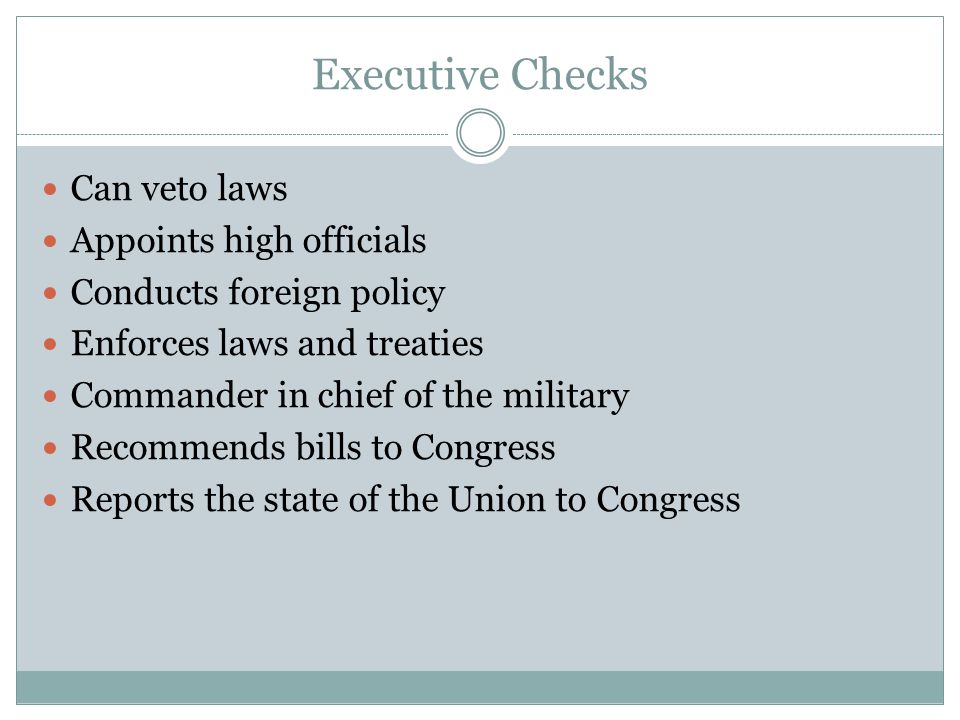 Executive Checks Can veto laws Appoints high officials