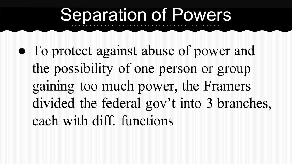 Separation of Powers The Framers were influenced by the ideas of French philosopher Baron de Montesquieu.