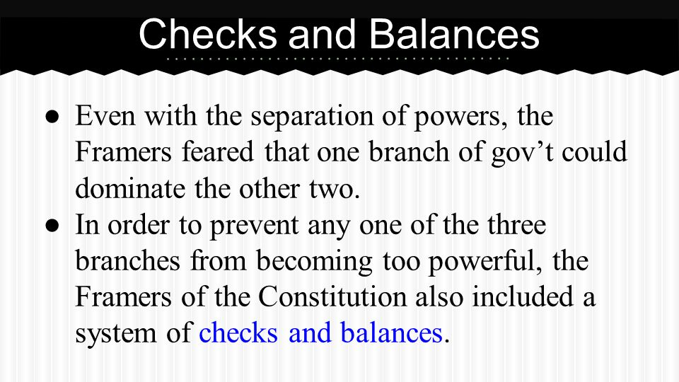 Checks and Balances Under this system, each branch of gov't is able to check, or limit, the power of the others.