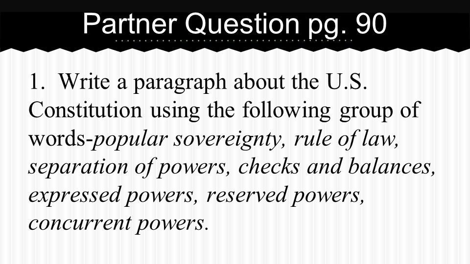 Partner Questions pg. 90 2. Why did the Framers include the principles they did in writing the Constitution