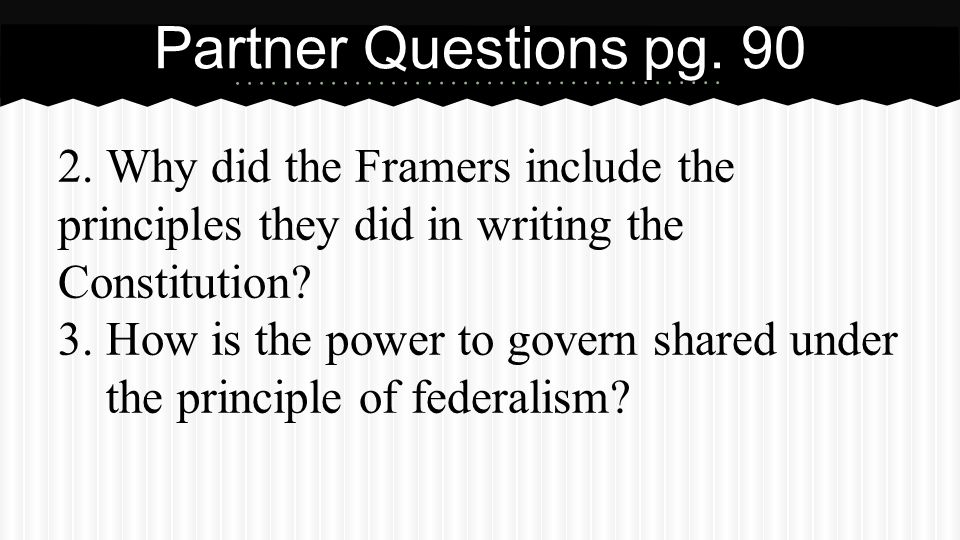 Partner Questions pg. 90 What are the five principles of government embodied in the United States Constitution