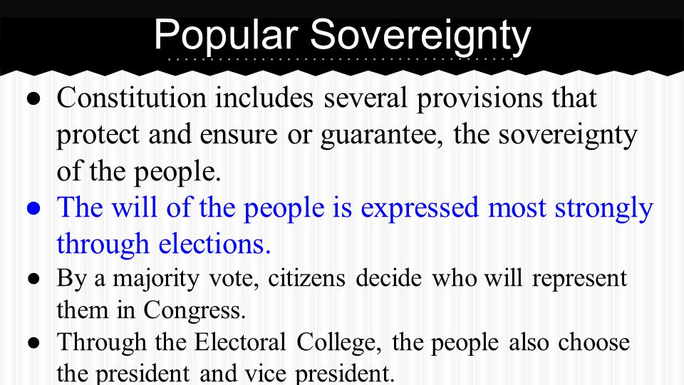 Popular Sovereignty Elected officials are always accountable to the people.