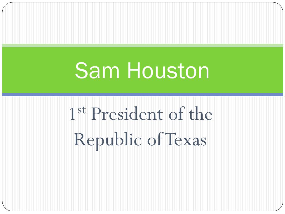 1st President of the Republic of Texas