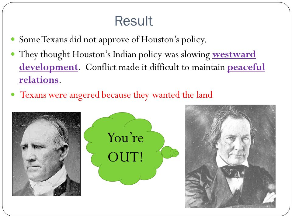 You're OUT! Result Some Texans did not approve of Houston's policy.