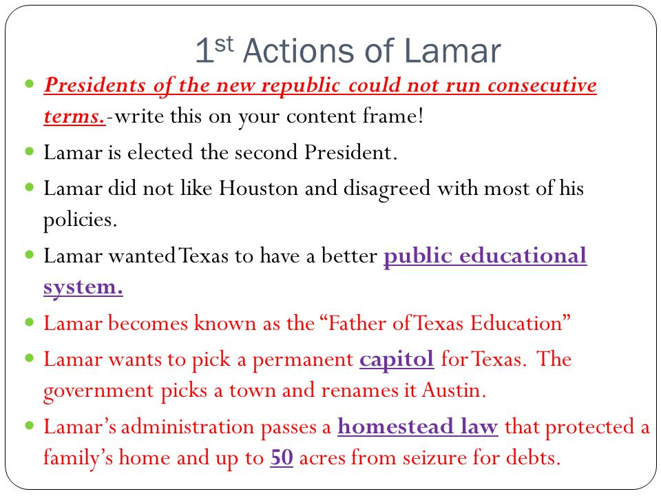 1st Actions of Lamar Presidents of the new republic could not run consecutive terms.-write this on your content frame!