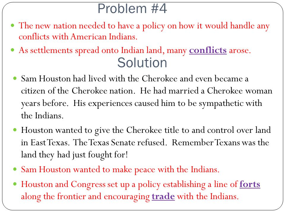 Problem #4 The new nation needed to have a policy on how it would handle any conflicts with American Indians.
