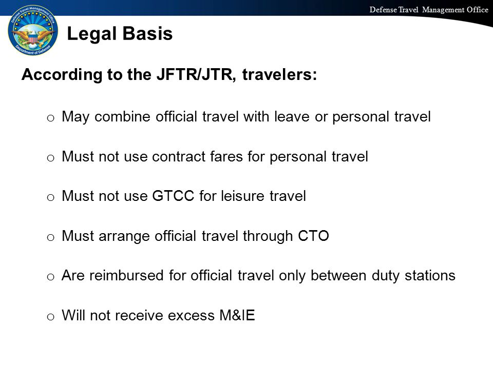 Legal Basis According to the JFTR/JTR, travelers: