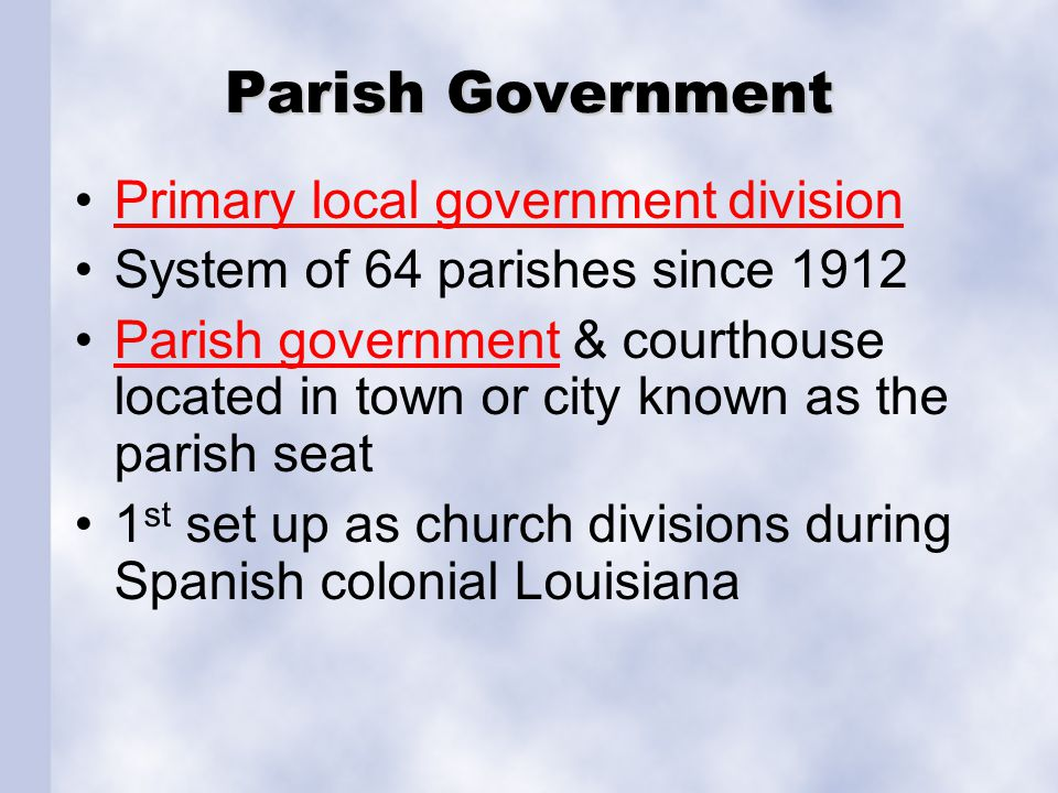 Police Jury Citizens chosen to supervise (or police the parish)