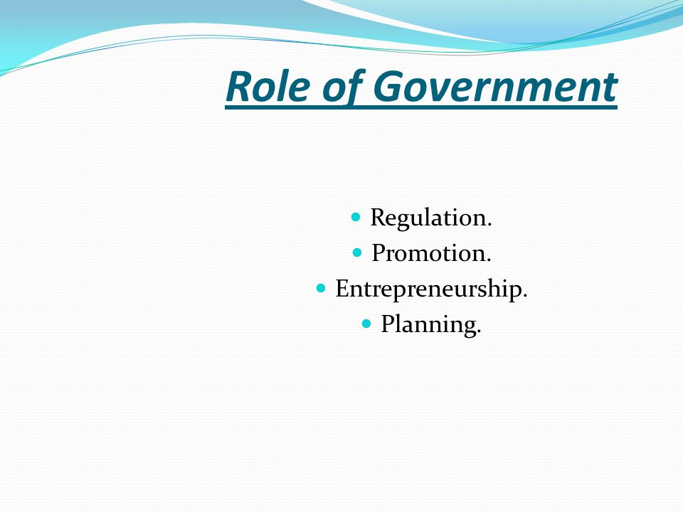 Role of Government Regulation. Promotion. Entrepreneurship. Planning.