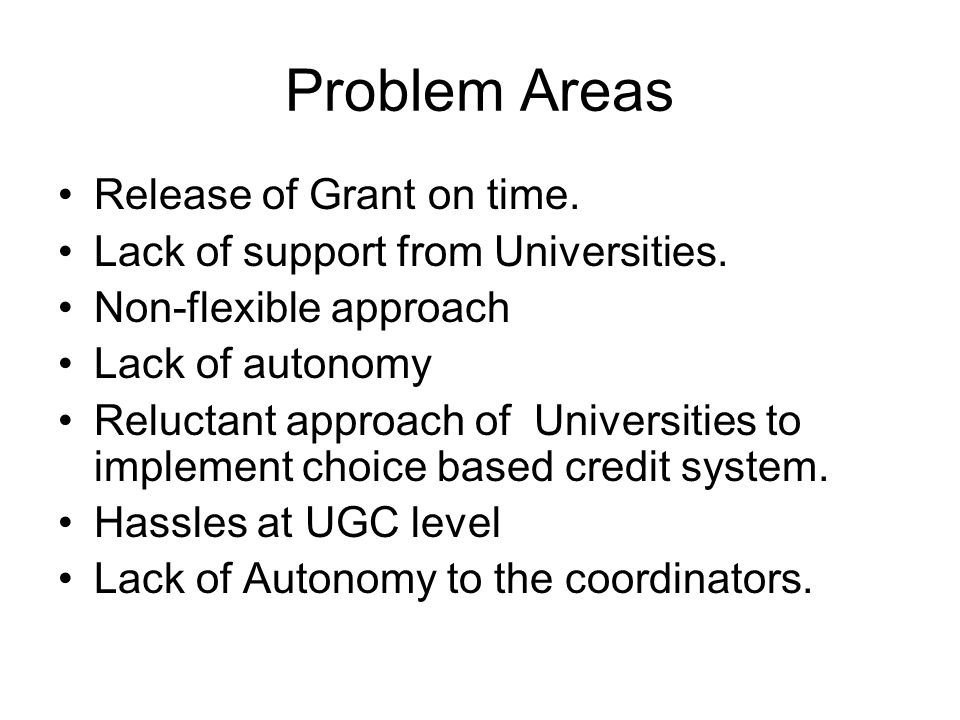 Problem Areas Release of Grant on time.