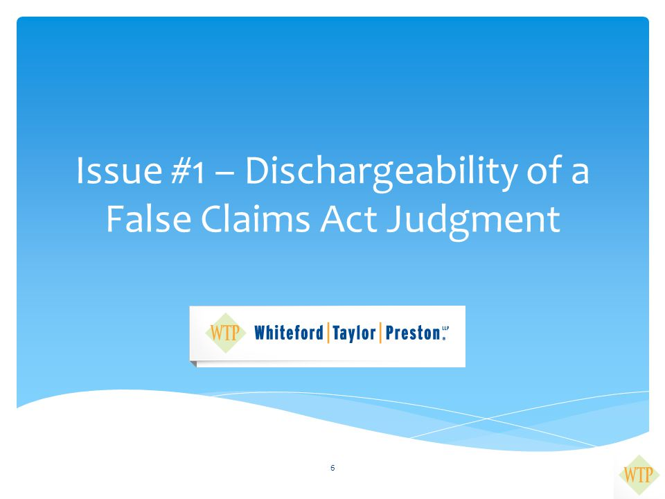 Issue #1 – Dischargeability of a False Claims Act Judgment