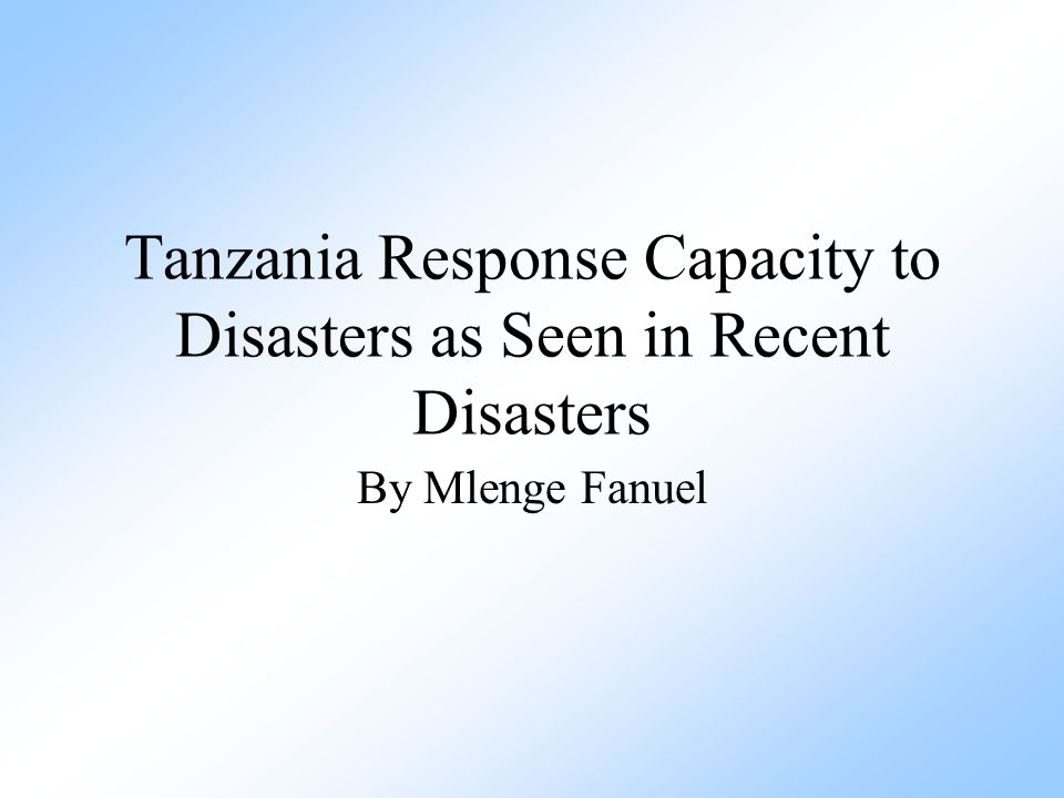 Tanzania Response Capacity to Disasters as Seen in Recent Disasters