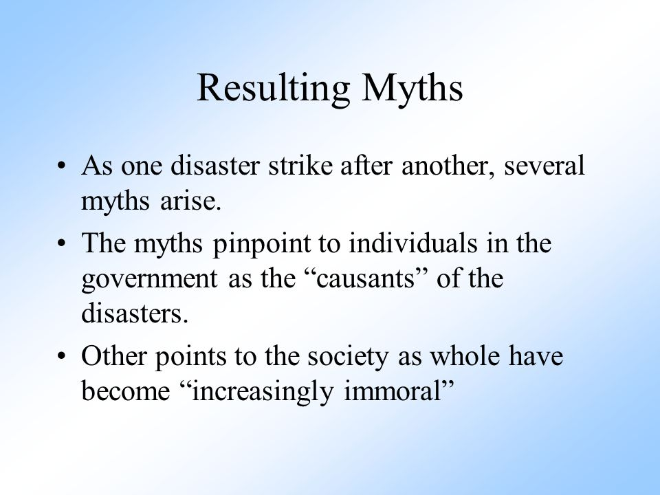 Resulting Myths As one disaster strike after another, several myths arise.