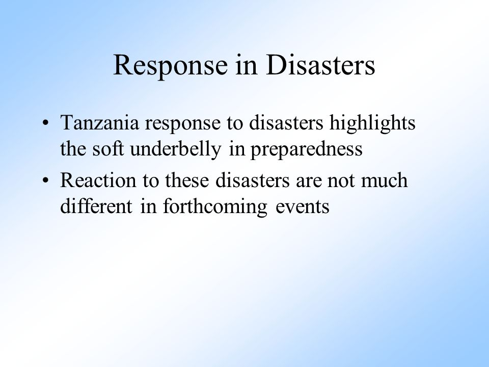 Response in Disasters Tanzania response to disasters highlights the soft underbelly in preparedness.