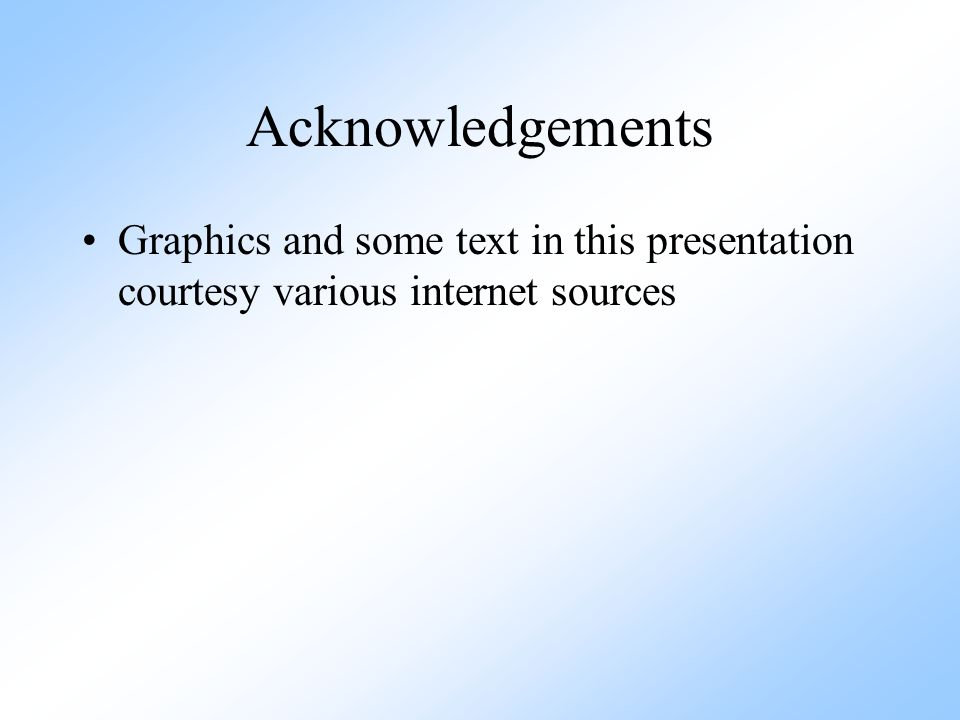 Acknowledgements Graphics and some text in this presentation courtesy various internet sources