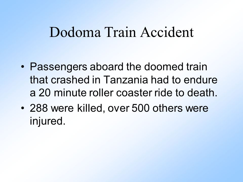 Dodoma Train Accident Passengers aboard the doomed train that crashed in Tanzania had to endure a 20 minute roller coaster ride to death.