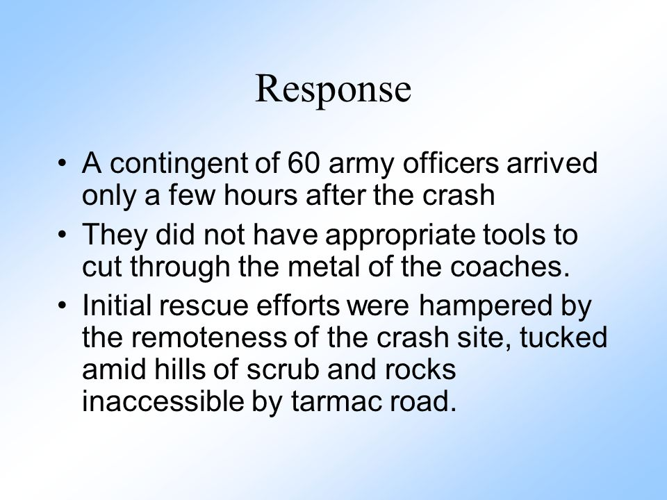 Response A contingent of 60 army officers arrived only a few hours after the crash.